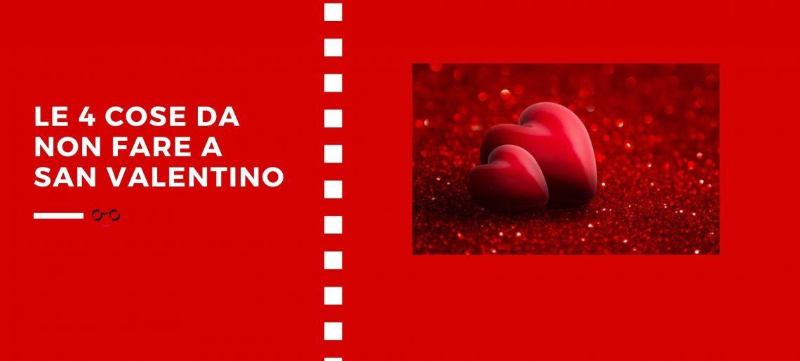 Le 4 cose da NON fare a San Valentino